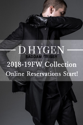 D.HYGEN (SADDAM TEISSY) 18-19AW Collection Online Reservations Start!