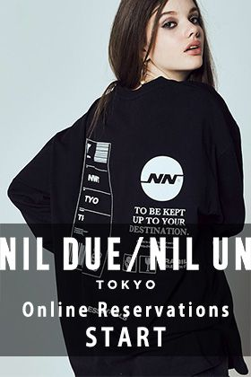 NIL DUE / NIL UN TOKYO 19SS Online Reservation Start!