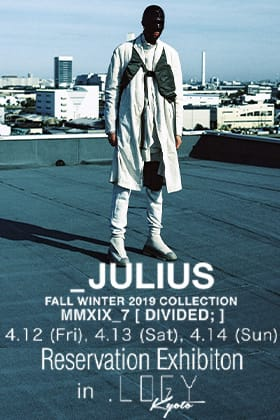 JULIUS 19-20AW Collection Reservation Exhibition in Kyoto