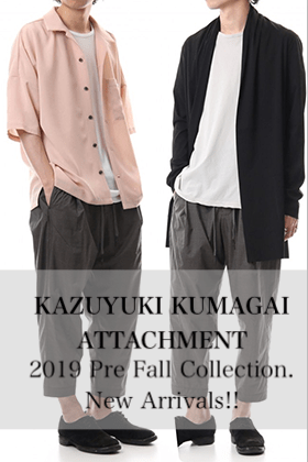KAZUYUKI KUMAGAI & ATTACHMENT 2019PF Collection New Arrivals!!