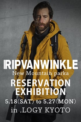 RIPVANWINKLE 【NEW MOUNTAIN PARKA】Reservation Exhibition in KYOTO
