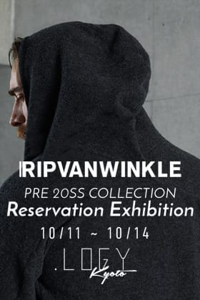 RIPVANWINKLE 2020SS PRE COLLECTION Reservation Exhibition in .LOGY kyoto