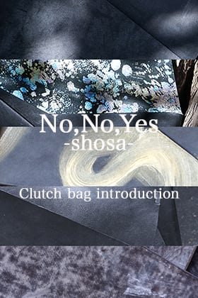No,No,Yes! -shosa- New Clutch bag Series !!