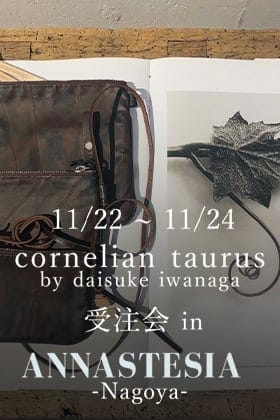 cornelian taurus 受注会 in ANNASTESIA 名古屋