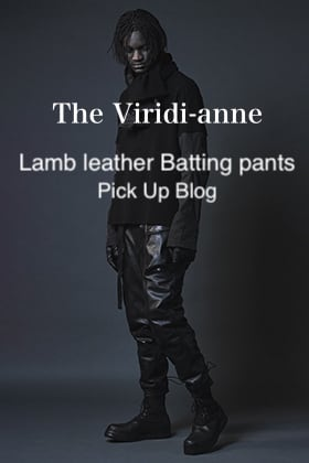 The Viridi-anne - ザ ヴィリディアン Lamb leather Batting pants Pick Up Blog