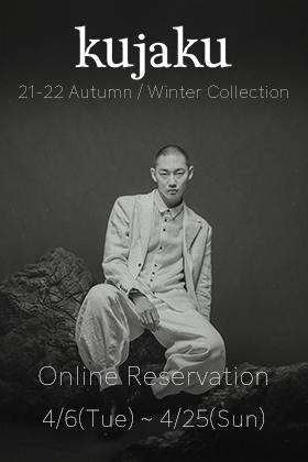 kujaku 21-22 Autumn / Winter Collection 4/6 (Tue) Online Reservation Start!!