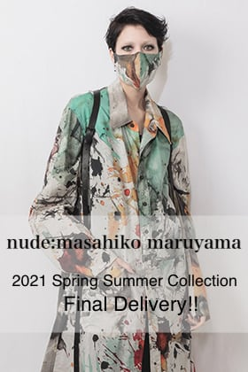 nude:masahiko maruyama 2021SS Collection Final Delivery!!