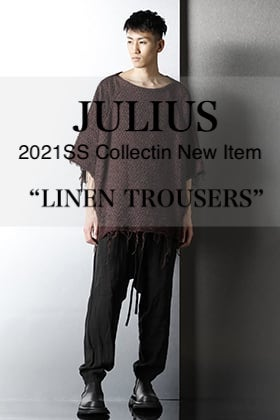 JULIUS 2021SS Collection New Item Delivery【LINEN TROUSERS】