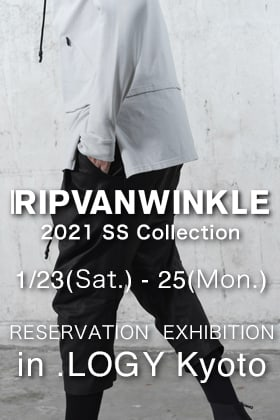 RIPVANWINKLE - Pre-order Reservation exhibition for 2021SS Collection in .LOGY Kyoto