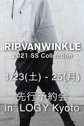 RIPVANWINKLE - リップヴァンウィンクル 2021SSコレクション予約会 in .LOGY Kyoto