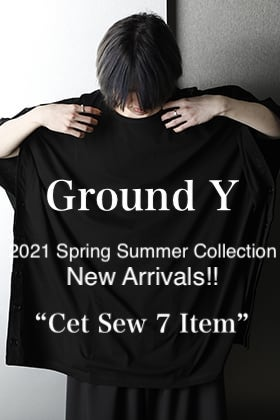 Ground Y - グラウンドワイ 2021SS Collection【Cet Sew 7 Item】New Arrivals!!