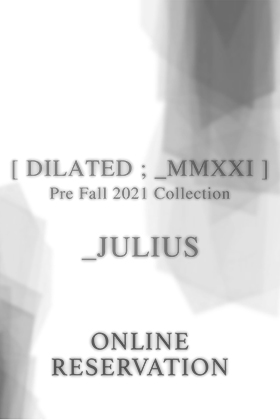 JULIUS 21 PF Collection Web ONLINE RESERVATION now available!!