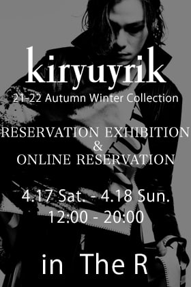 kiryuyrik 2021-22 AW Collection in-store Reservation exhibition & Online Reservation !!