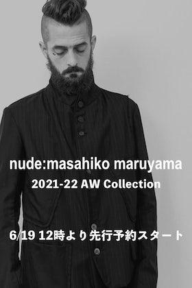 ヌード マサヒコマルヤマ 21-22AW コレクション 6月19日 12時から先行予約受付開始!