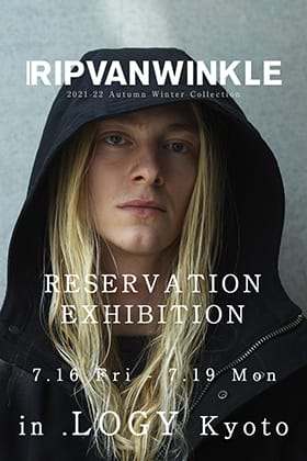RIPVANWINKLE 2021-22AW Collection RESERVATION EXHIBITION in .LOGY Kyoto