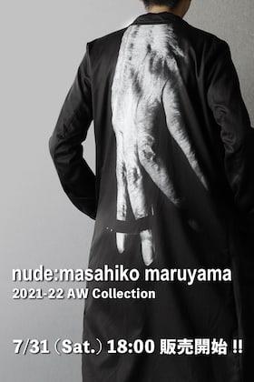 nude: masahiko maruyama (ヌード マサヒコマルヤマ) 21-22 AW collection 7/31(土) 18時より販売開始!