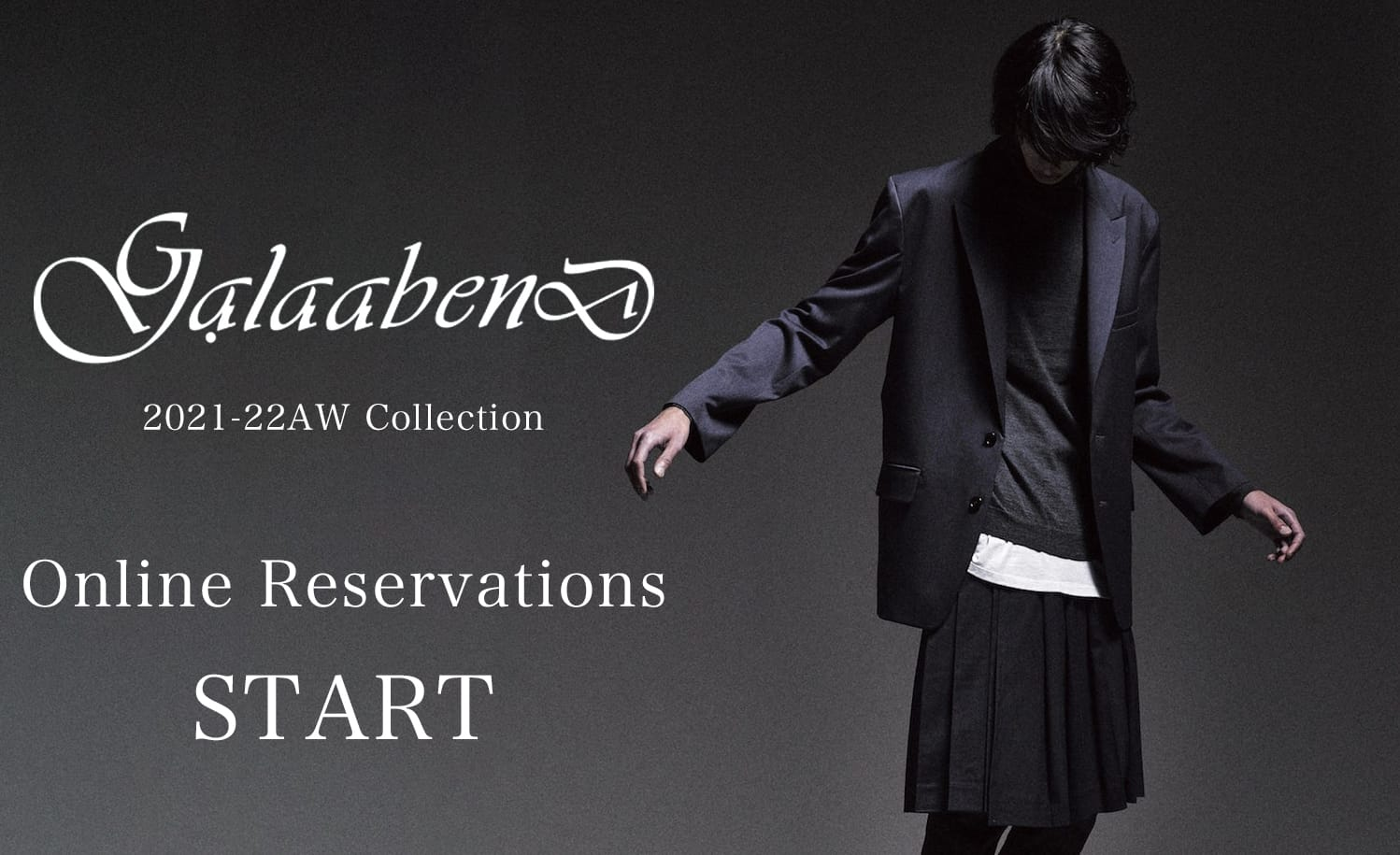 GalaabenD 21-22AW Collection Online Reservations
