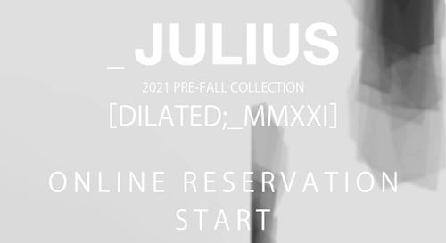 JULIUS 21PF Collection Web ONLINE RESERVATION now available
