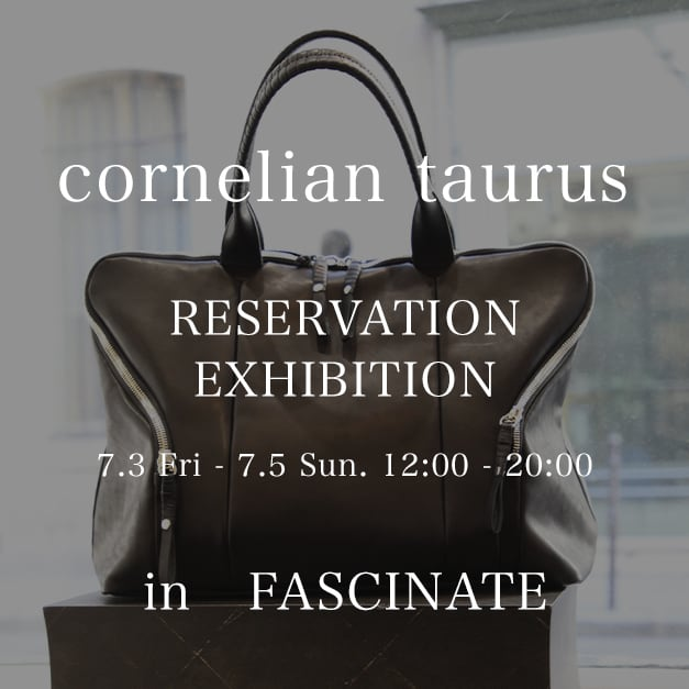 cornelian taurus 20-21AW Reservation Exhibition in FASCINATE