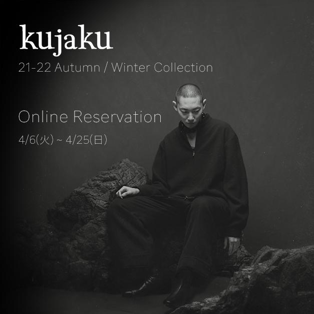 kujaku - クジャク 21-22 Autumn / Winter Collection 4/6 (火) Web予約受付開始!!