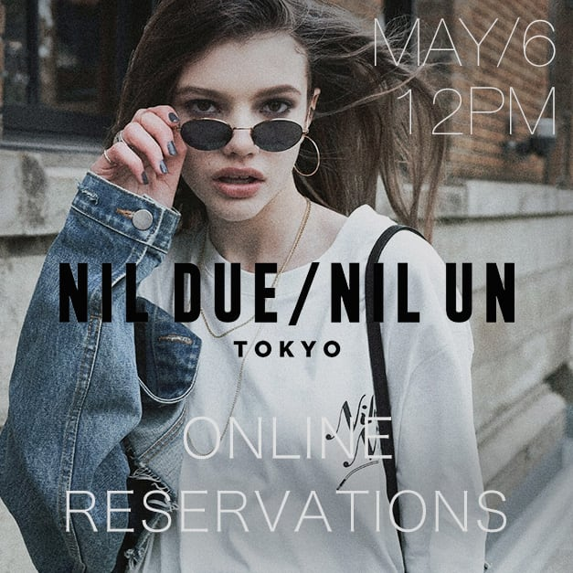 NIL DUE / NIL UN TOKYO 19SS Online Reservations