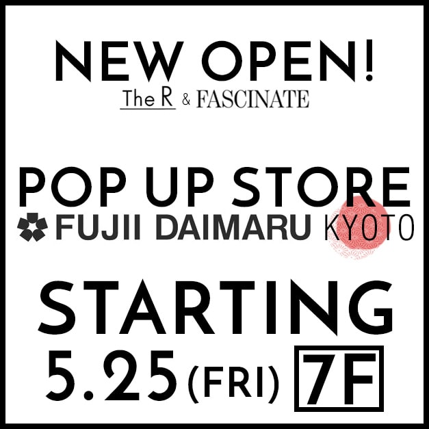 The R | FASCINATE POP-UP STORE 藤井大丸