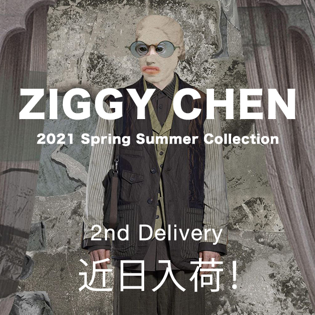 ZIGGY CHEN - ジギーチェン 21 Sring / Summer Collection 2nd デリバリー近日販売開始!